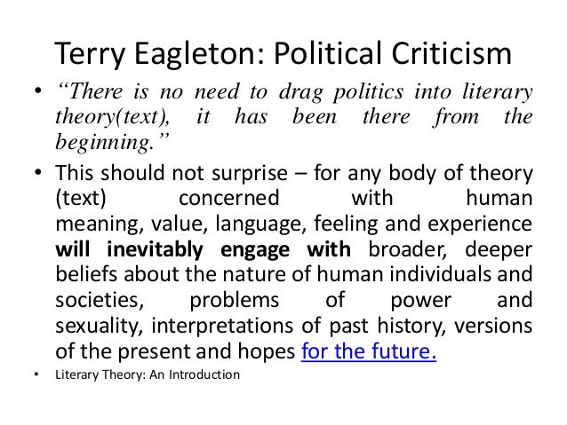 """Terry Eagleton: Political Criticism• """"There is no need to drag politics into literary  theory(text), it has been there fro..."""