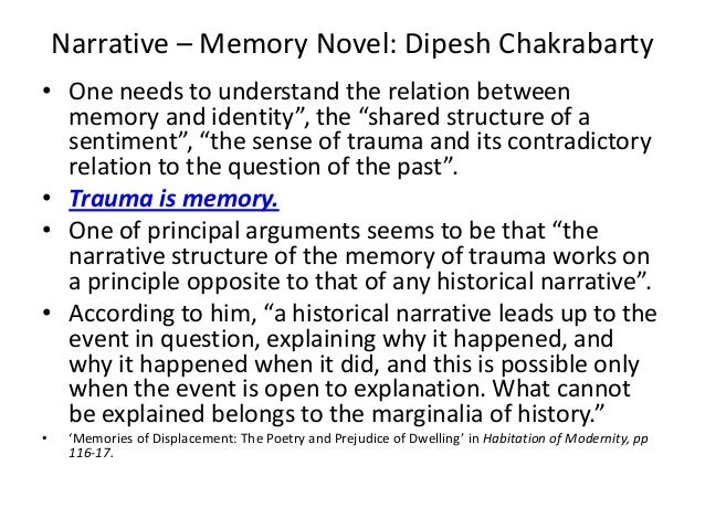 """Narrative – Memory Novel: Dipesh Chakrabarty• One needs to understand the relation between  memory and identity"""", the """"sha..."""