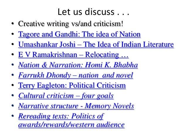 Let us discuss . . .•   Creative writing vs/and criticism!•   Tagore and Gandhi: The idea of Nation•   Umashankar Joshi – ...