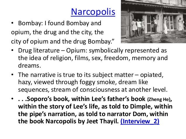 """Narcopolis• Bombay: I found Bombay andopium, the drug and the city, thecity of opium and the drug Bombay.""""• Drug literatur..."""
