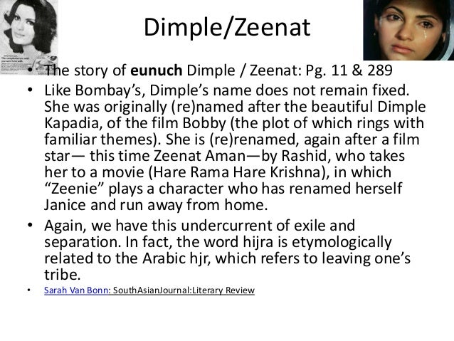 Dimple/Zeenat• The story of eunuch Dimple / Zeenat: Pg. 11 & 289• Like Bombay's, Dimple's name does not remain fixed.  She...