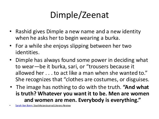 Dimple/Zeenat• Rashid gives Dimple a new name and a new identity  when he asks her to begin wearing a burka.• For a while ...