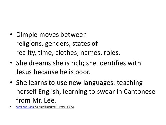 • Dimple moves between  religions, genders, states of  reality, time, clothes, names, roles.• She dreams she is rich; she ...
