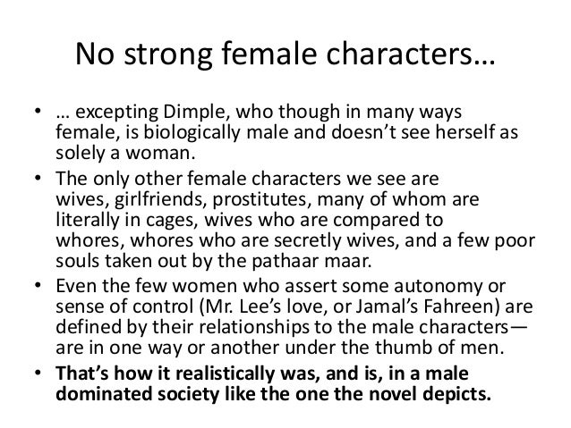 No strong female characters…• … excepting Dimple, who though in many ways  female, is biologically male and doesn't see he...