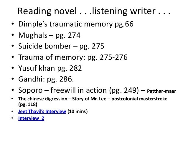 Reading novel . . .listening writer . . .•   Dimple's traumatic memory pg.66•   Mughals – pg. 274•   Suicide bomber – pg. ...