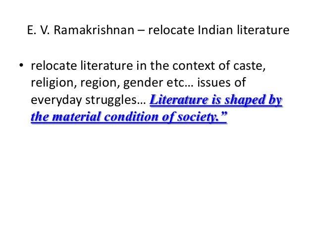 E. V. Ramakrishnan – relocate Indian literature• relocate literature in the context of caste,  religion, region, gender et...
