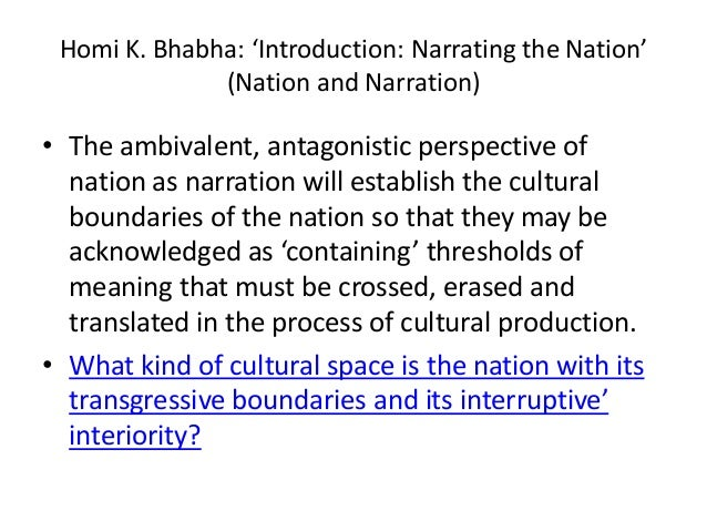 Homi K. Bhabha: 'Introduction: Narrating the Nation'              (Nation and Narration)• The ambivalent, antagonistic per...