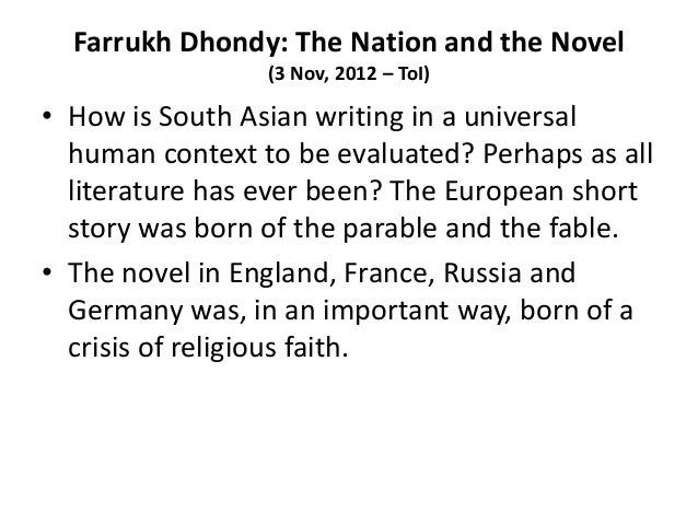 Farrukh Dhondy: The Nation and the Novel                 (3 Nov, 2012 – ToI)• How is South Asian writing in a universal  h...