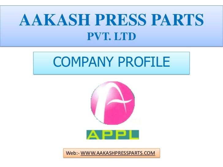 AAKASH PRESS PARTS           PVT. LTD   COMPANY PROFILE    Web:- WWW.AAKASHPRESSPARTS.COM