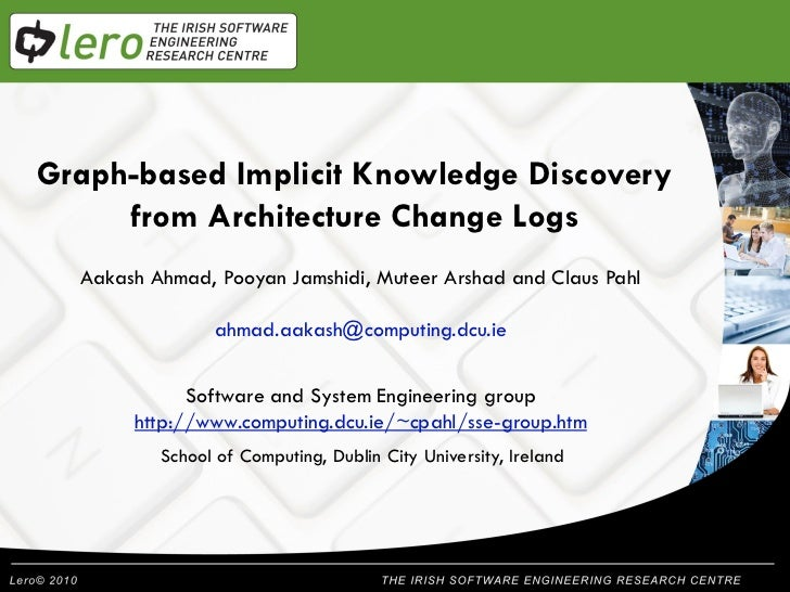 Graph-based Implicit Knowledge Discovery           Welcome     from Architecture Change Logs  Aakash Ahmad, Pooyan Jamshid...