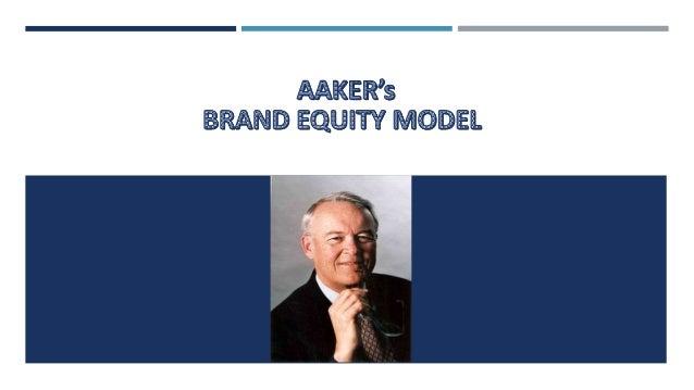 BRAND EQUITY MODELS ARE  AAKER MODEL  KELLER'S MODEL  BAV MODEL  BRANDZ MODEL