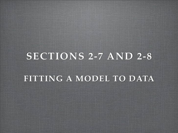 SECTIONS 2-7 AND 2-8  FITTING A MODEL TO DATA