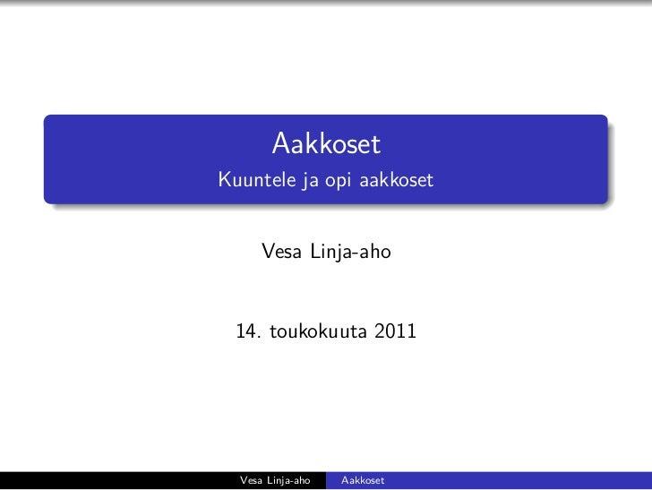 AakkosetKuuntele ja opi aakkoset      Vesa Linja-aho 14. toukokuuta 2011  Vesa Linja-aho   Aakkoset