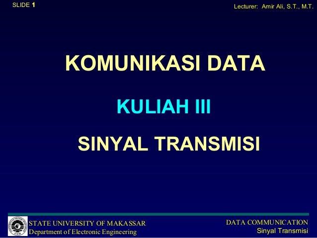 SLIDE 1                                       Lecturer: Amir Ali, S.T., M.T.               KOMUNIKASI DATA                ...