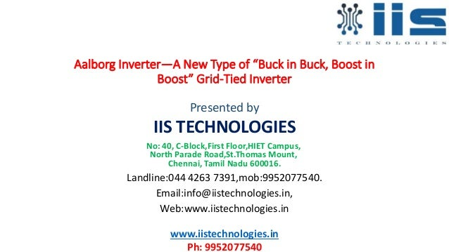 """Aalborg Inverter—A New Type of """"Buck in Buck, Boost in Boost"""" Grid-Tied Inverter Presented by IIS TECHNOLOGIES No: 40, C-B..."""