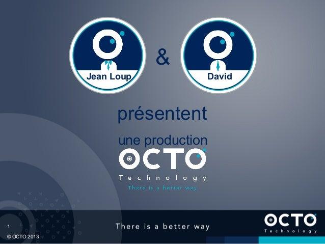 &              Jean Loup          David                    présentent                    une production1© OCTO 2013