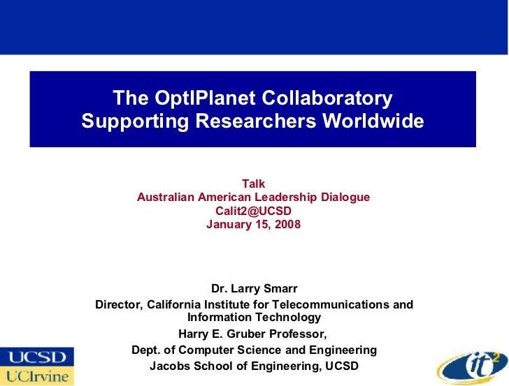 The OptIPlanet Collaboratory Supporting Researchers Worldwide Talk Australian American Leadership Dialogue Calit2@UCSD  Ja...