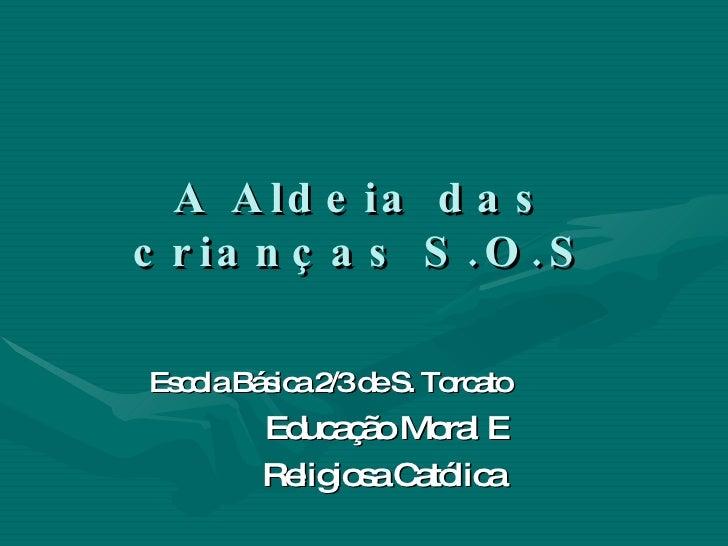 A Aldeia das crianças S.O.S Escola Básica 2/3 de S. Torcato   Educação Moral E Religiosa Católica