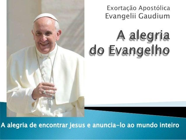 A alegria de encontrar jesus e anuncia-lo ao mundo inteiro
