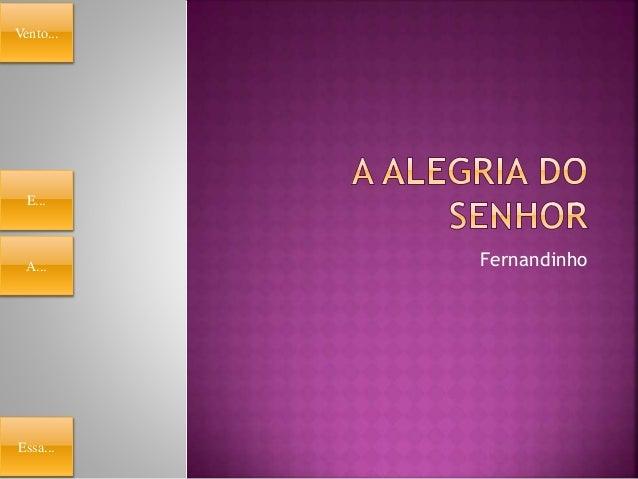 Fernandinho Vento... E... A... Essa...