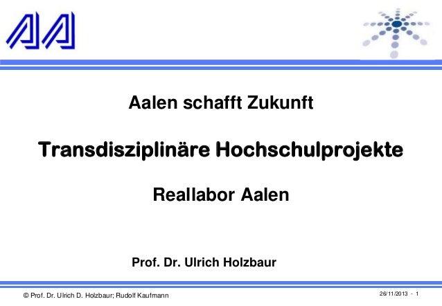Aalen schafft Zukunft  Transdisziplinäre Hochschulprojekte Reallabor Aalen  Prof. Dr. Ulrich Holzbaur © Prof. Dr. Ulrich D...