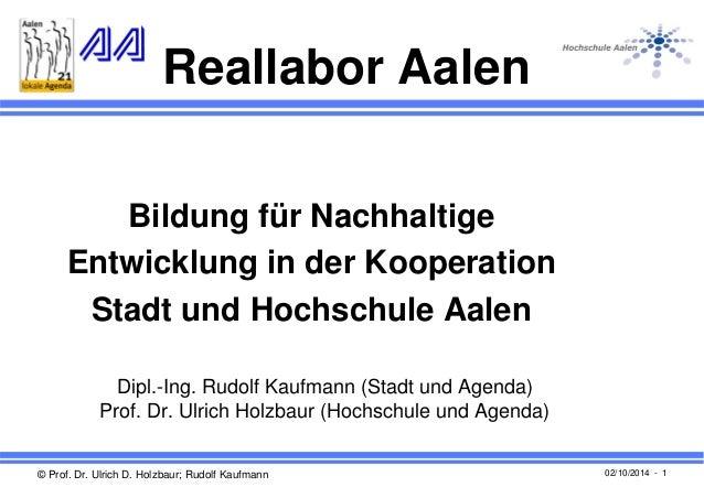 Reallabor Aalen  Bildung für Nachhaltige  Entwicklung in der Kooperation  Stadt und Hochschule Aalen  Dipl.-Ing. Rudolf Ka...