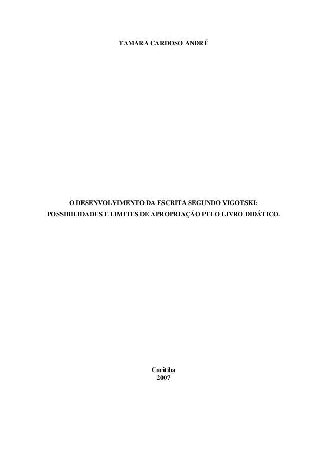 TAMARA CARDOSO ANDRÉ  O DESENVOLVIMENTO DA ESCRITA SEGUNDO VIGOTSKI:  POSSIBILIDADES E LIMITES DE APROPRIAÇÃO PELO LIVRO D...
