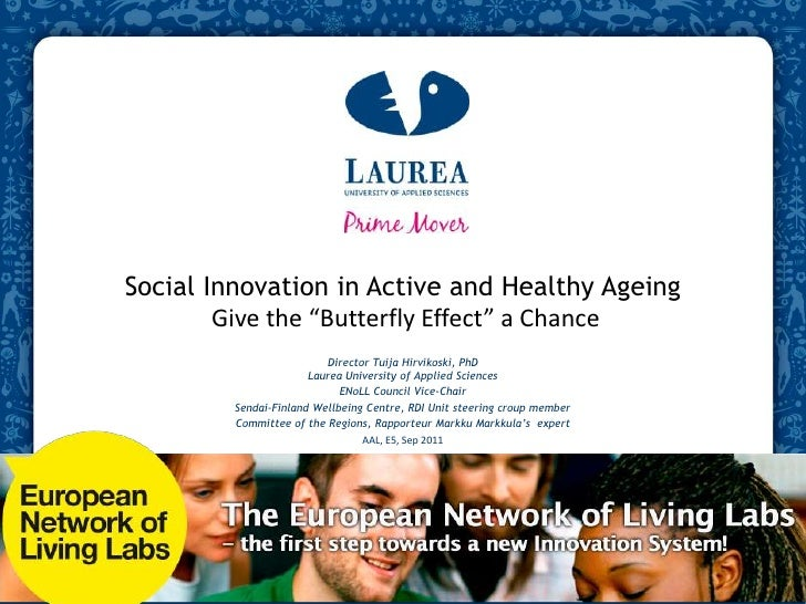 """Social Innovation in Active and Healthy Ageing Give the """"Butterfly Effect"""" a Chance <br />Director Tuija Hirvikoski, PhDLa..."""