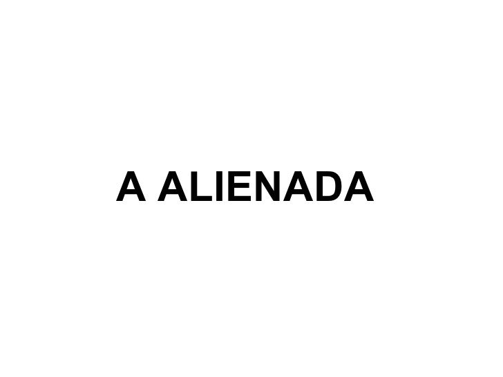 A ALIENADA