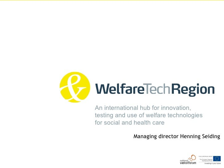 An international hub for innovation, testing and use of welfare technologies for social and health care                Man...