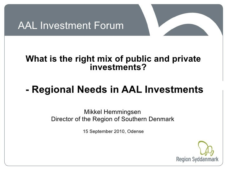 AAL Investment Forum    What is the right mix of public and private                  investments?   - Regional Needs in AA...