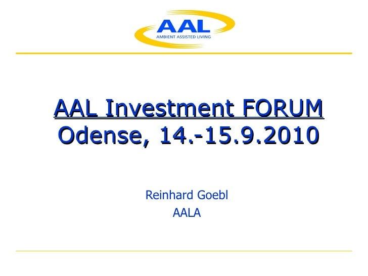 AAL Investment FORUM Odense, 14.-15.9.2010 Reinhard Goebl AALA
