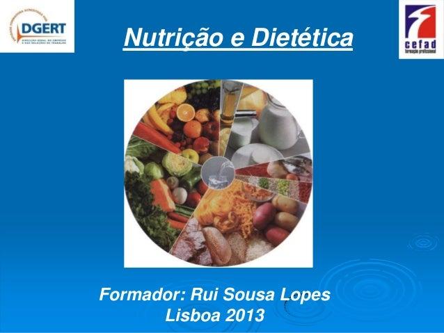 Nutrição e DietéticaFormador: Rui Sousa Lopes      Lisboa 2013