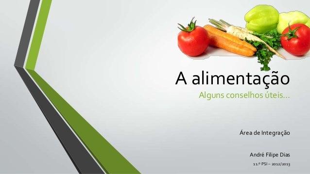 A alimentação  Alguns conselhos úteis…            Área de Integração               André Filipe Dias                11.º P...