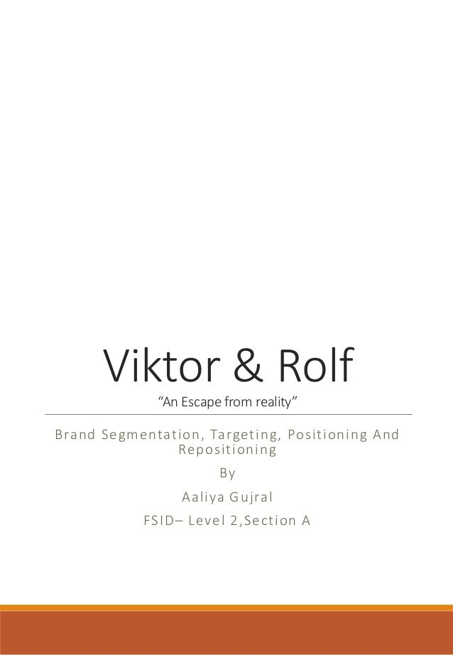 "Viktor & Rolf""An Escape from reality"" Brand Segmentation, Targeting, Positioning And Repositioning By Aaliya Gujral FSID– ..."
