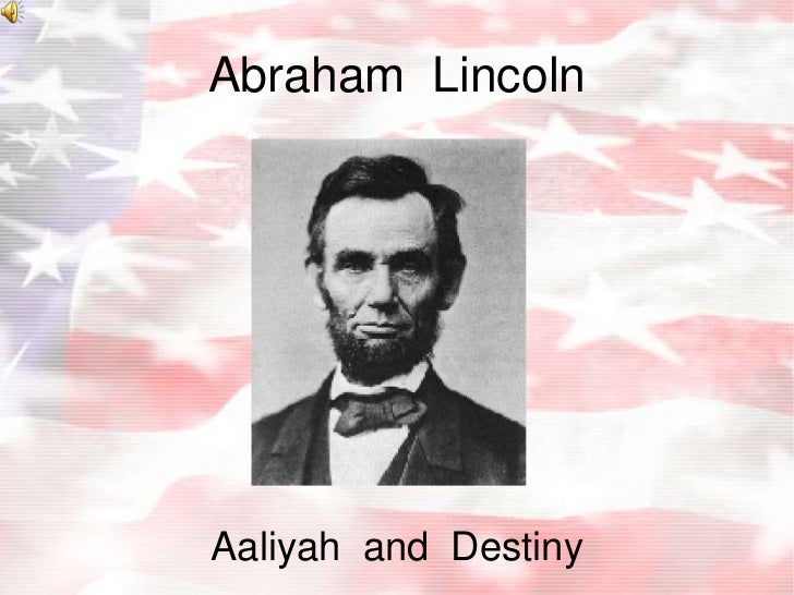 Abraham  Lincoln<br />Aaliyah  and  Destiny<br />