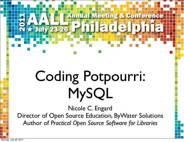 Coding Potpourri:                            MySQL                                  Nicole C. Engard               Directo...