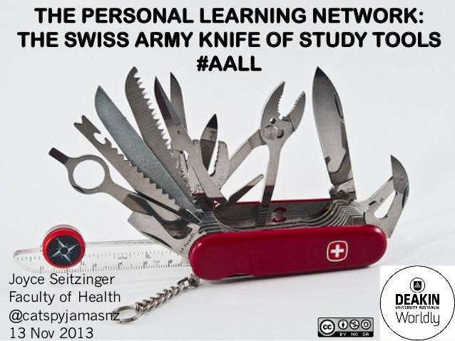 THE PERSONAL LEARNING NETWORK: THE SWISS ARMY KNIFE OF STUDY TOOLS #AALL  Joyce Seitzinger Faculty of Health @catspyjamasn...
