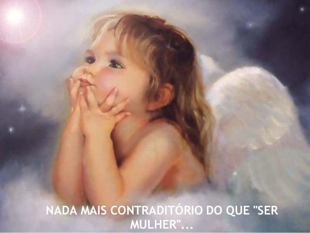 """NADA MAIS CONTRADITÓRIO DO QUE """"SER MULHER""""..."""