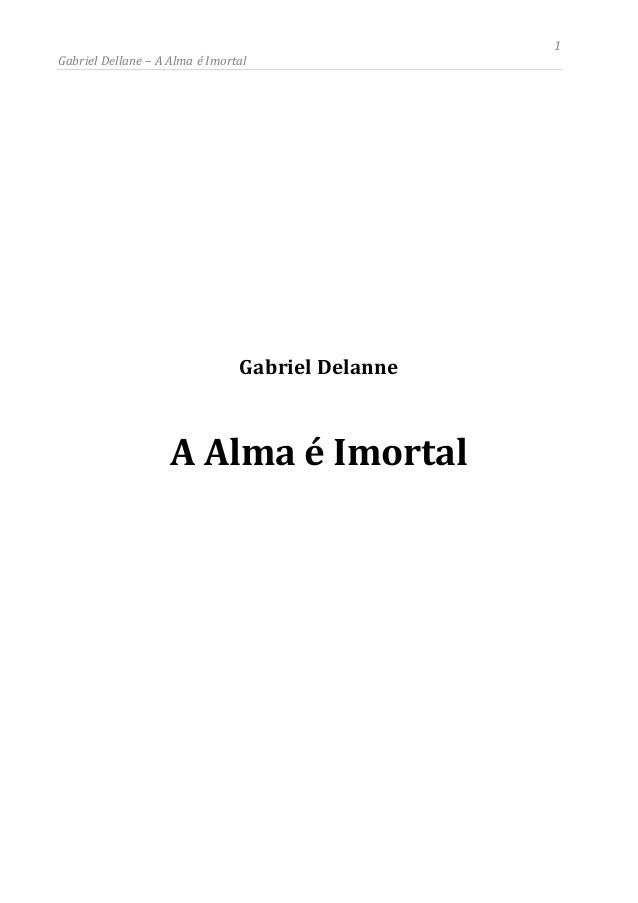 1 Gabriel Dellane – A Alma é Imortal Gabriel Delanne A Alma é Imortal
