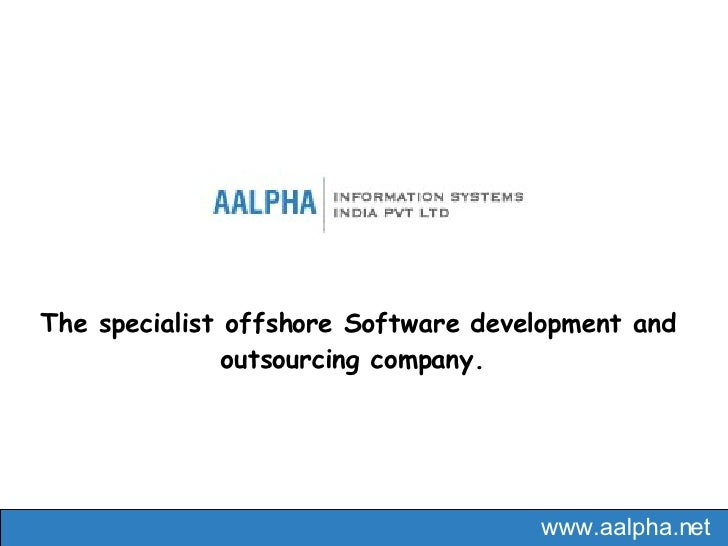 The specialist offshore Software development and outsourcing company.  www.aalpha.net