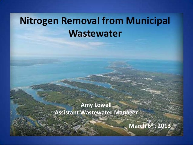 Nitrogen Removal from Municipal          Wastewater                 Amy Lowell       Assistant Wastewater Manager         ...