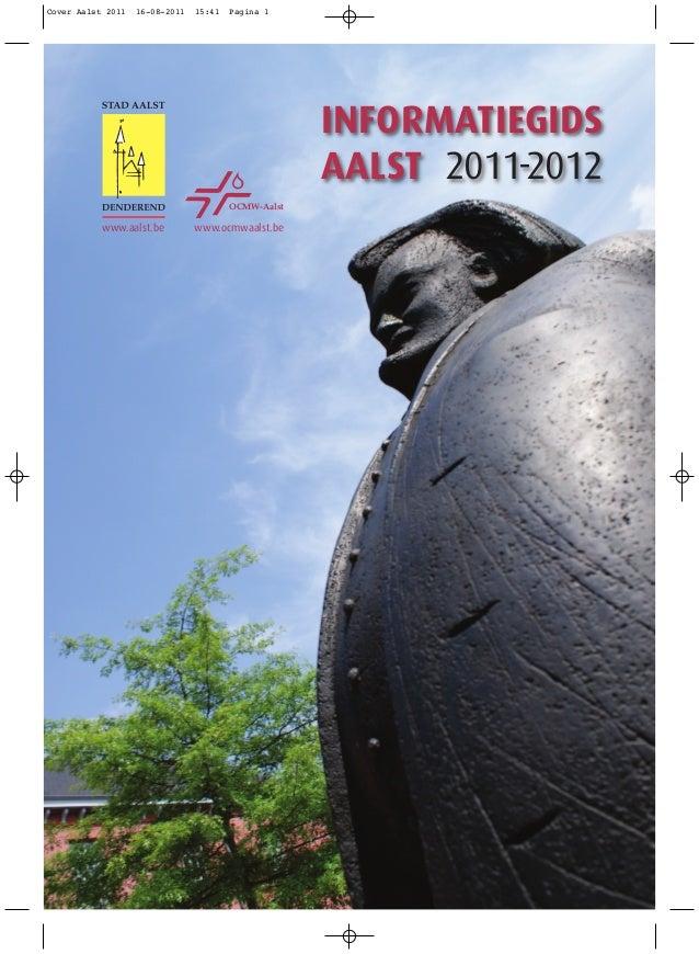OCMW-Aalst www.aalst.be www.ocmwaalst.be INFORMATIEGIDS AALST 2011-2012 Cover Aalst 2011 16-08-2011 15:41 Pagina 1