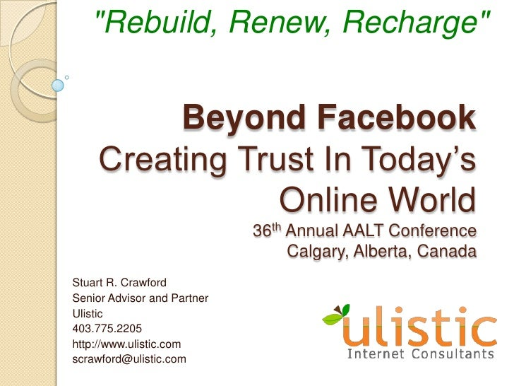 """""""Rebuild, Renew, Recharge""""<br />Beyond FacebookCreating Trust In Today's Online World36th Annual AALT ConferenceCalgary, A..."""