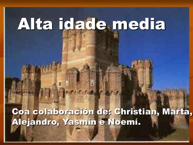 Alta idade mediaCoa colaboración de: Christian, Marta,Alejandro, Yasmín e Noemí.