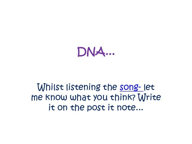 DNA... Whilst listening the song- let me know what you think? Write it on the post it note...