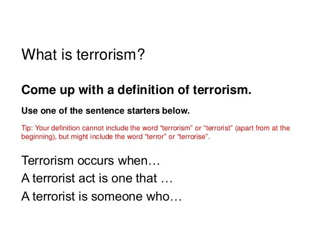 terrorism the question of definition They ask each other, they ask authorities, they ask experts, and they ask the researchers responsible for the collection of the global terrorism database (gtd ) at start the fact that there is no single definition of terrorism, and that different audiences view this question from different perspectives for both.