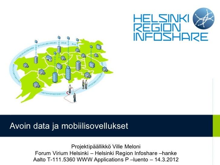Avoin data ja mobiilisovellukset                     Projektipäällikkö Ville Meloni       Forum Virium Helsinki – Helsinki...