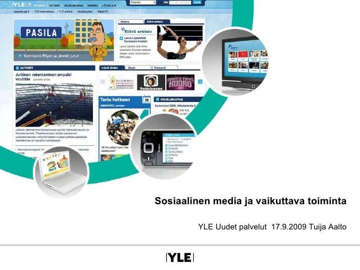 Sosiaalinen media ja vaikuttava toiminta YLE Uudet palvelut  17.9.2009 Tuija Aalto