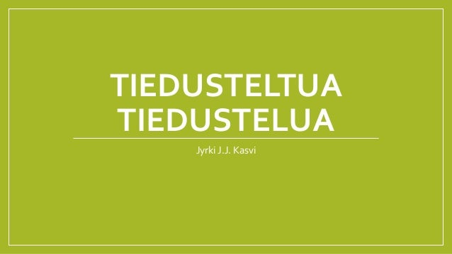 TIEDUSTELTUA TIEDUSTELUA Jyrki J.J. Kasvi